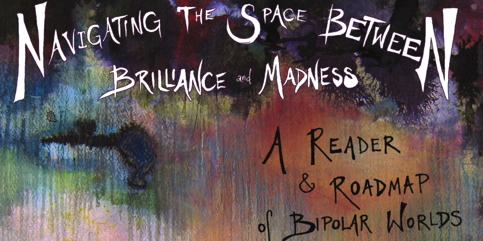Navigating The Space Between Brilliance And Madness: A Reader & Roadmap Of Bipolar Worlds